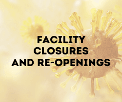 FACILITY CLOSURES AND RE-OPENINGS_250X210